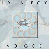 Lyla Foy - No God