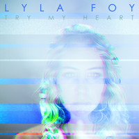 Lyla Foy - Try My Heart