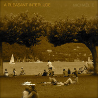 Michael e - A Pleasant Interlude