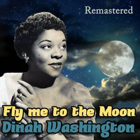 Dinah Washington - Fly Me to the Moon (Remastered)