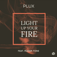 Plux - Light Up Your Fire (feat. Madam Tone)