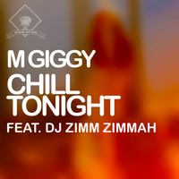 M Giggy - Chill Tonight (feat. DJ Zimm Zimmah)