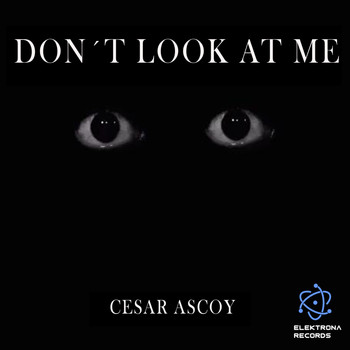 Cesar Ascoy - Don´t Look At Me