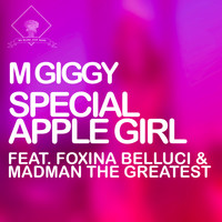 M Giggy - Special Apple Girl (feat Foxina Belluci & Madman the Greatest)