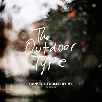 The Outdoor Type - Don't Be Fooled by Me (Acoustic)