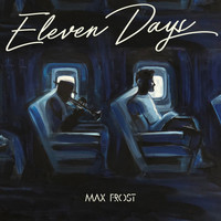 Max Frost - Eleven Days (Explicit)