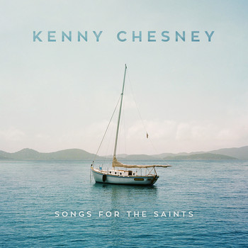 Kenny Chesney - Songs for the Saints
