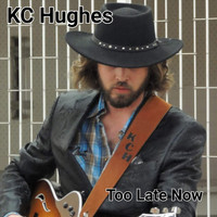 KC Hughes - Too Late Now