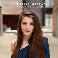 Catherine McGrath - Talk Of This Town