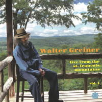 Walter Greiner - Live from the St. Francois Mountains, Vol. 1 (Explicit)