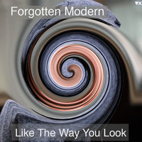 Forgotten Modern - Like The Way You Look