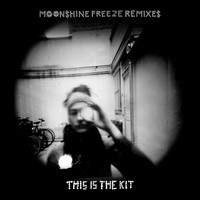 This Is The Kit - Moonshine Freeze Remixes