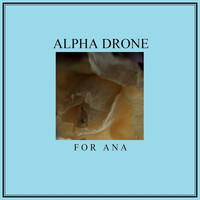 Alpha Drone - For Ana