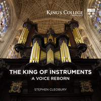 Stephen Cleobury - The King of Instruments: A Voice Reborn