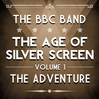The BBC Band - Age of Silver Screen, Vol. 1 - The Adventure