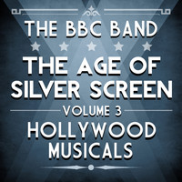 The BBC Band - Age of Silver Screen, Vol. 3 - Hollywood Musicals