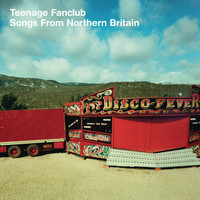 Teenage Fanclub - Songs From Northern Britain (Remastered)