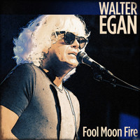 Walter Egan - Fool Moon Fire