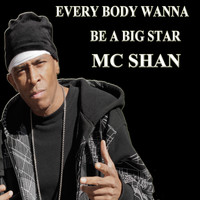 MC Shan - Every Body Wanna Be a Big Star (Explicit)