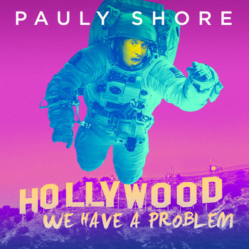 Pauly Shore - Hollywood, We Have A Problem (Explicit)