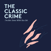 The Classic Crime - I'm Not Done With You Yet