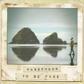 Passenger - To Be Free
