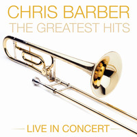 Chris Barber - CHRIS BARBER Greatest Hits Live In Concert
