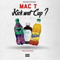 Mac T - Kick Wat Cup? (Explicit)