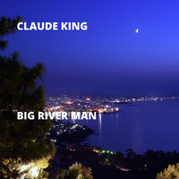 Claude King - Big River Man
