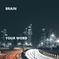 Brain - Your Word