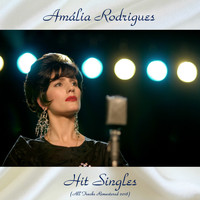 Amália Rodrigues - Hit Singles (All Tracks Remastered 2018)