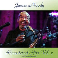 James Moody - Remastered Hits Vol, 2 (All Tracks Remastered)