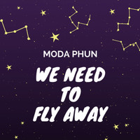 MODA PHUN - We Need to Fly Away