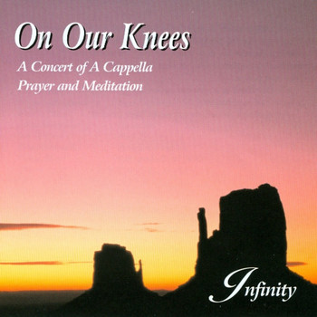 infinity - On Our Knees: A Concert Of A Cappella Prayer And Meditation