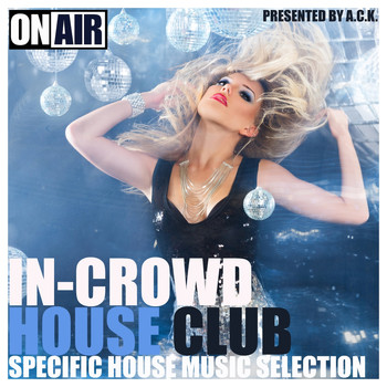 Various Artists - In-Crowd House Club (Presented By A.C.K.) (Specific House Music Selection)