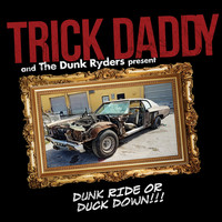 Trick Daddy - Dunk Ride or Duck Down (Explicit)