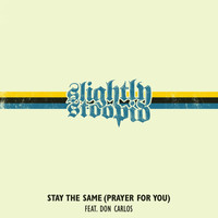Slightly Stoopid - Stay the Same (Prayer for You)