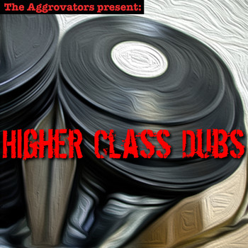 The Aggrovators - Higher Class Dubs