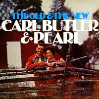 Carl & Pearl Butler - The Old & the New