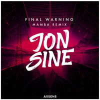 Jon Sine - Final Warning (Mamba Remix)