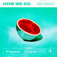 Manu Gonzalez - How We Do / Acid Jam