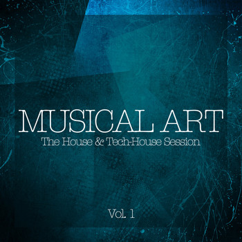 Various Artists - Musical Art - The House & Tech-House Session, Vol. 1