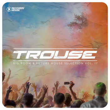 Various Artists - Trouse!, Vol. 17 - Big Room & Future House Selection