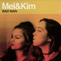 Mel & Kim - Bad Man - Single