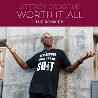 Jeffrey Osborne - Worth It All - The Remix EP