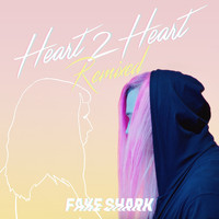 Fake Shark - Heart 2 Heart Remixed