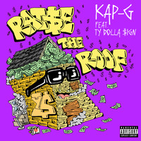Kap G - Raise The Roof (feat. Ty Dolla $ign) (Explicit)