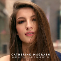 Catherine McGrath - Lost In The Middle (Acoustic)