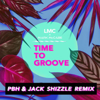 LMC - Time To Groove (LMC X Mark McCabe / PBH & Jack Shizzle Remix)