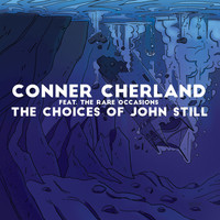 Conner Cherland feat. The Rare Occasions - The Choices of John Still